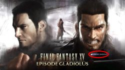 Episode Gladiolus How to Get DLC FFXV