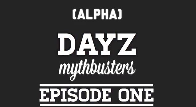 DayZ Mythbusters